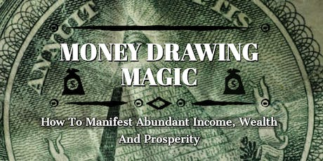 Money Drawing Magic: How to Manifest Abundant Income, Wealth & Prosperity tickets
