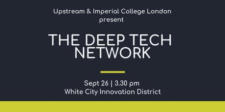 Deep Tech Network - Imperial College London X Upstream (@White City) tickets