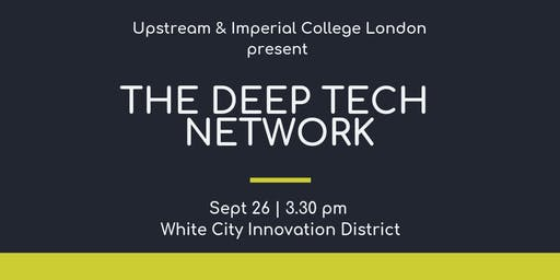 Deep Tech Network - Imperial College London X Upstream (@White City)