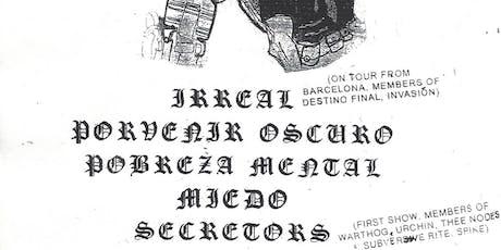 Irreal, Porvenir Oscuro, Pobreza Mental, Miedo and Secretors tickets