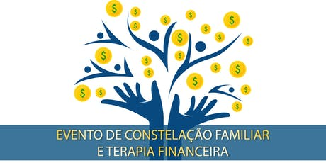 EVENTO DE CONSTELAÇÃO FAMILIAR E TERAPIA FINANCEIRA bilhetes