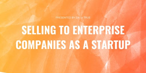Selling to Enterprise Companies: a Startup Guide