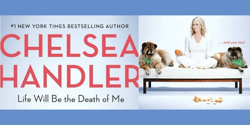 "Chelsea Handler in conversation: ""Life Will Be the Death of Me"""