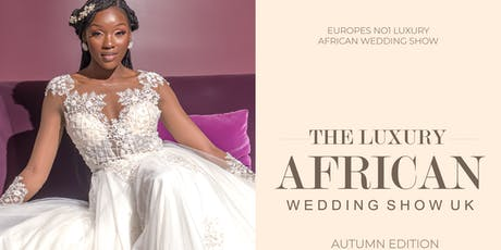 The Luxury African Wedding Show UK | Autumn Edition 2019 tickets