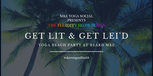 'Get Lit & Get Lei'd' Yoga Luau Party at Beard MKE