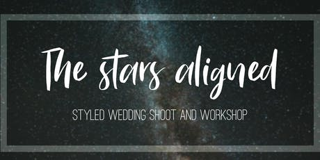 The Stars Aligned Styled Wedding Shoot and Workshop tickets