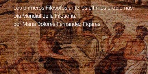 LOS PRIMEROS FILÓSOFOS ANTE LOS ULTIMOS PROBLEMAS: Día Mundial de la Filosofía. Maria Dolores Fernandez-Figares