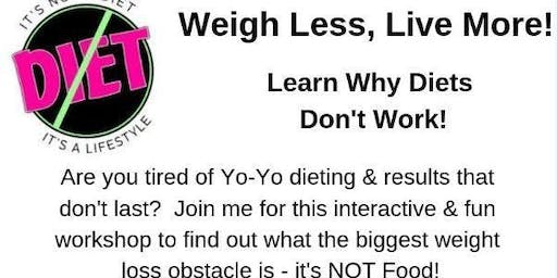 Weigh Less, Live More - Learn Why Diets Don't Work!