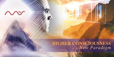 ( $99 ) Workshop: Higher Consciousness of the New Paradigm