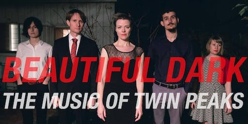 BEAUTIFUL DARK - THE MUSIC OF TWIN PEAKS
