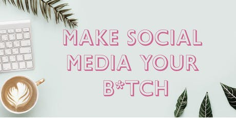 Make Social Media Your B*tch : Branding Your Feed & Building An Audience tickets