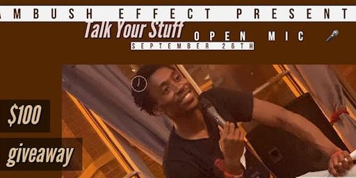 Talk Your Stuff Open Mic - be the one to win $100 cash prize