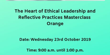 The Heart of Ethical Leadership and Reflective Practices Masterclass Orange tickets