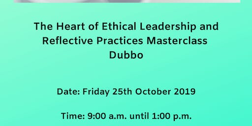 The Heart of Ethical Leadership & Reflective Practices Masterclass Dubbo