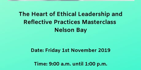 The Heart of Ethical Leadership & Reflective Practices Masterclass Nelson Bay tickets