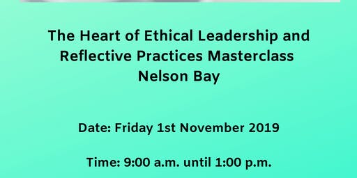 The Heart of Ethical Leadership & Reflective Practices Masterclass Nelson Bay