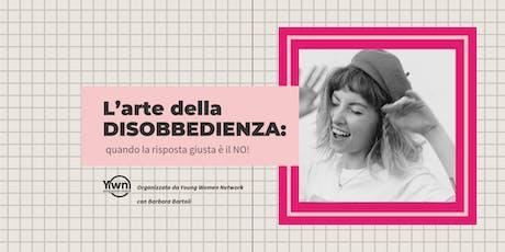 L'arte della DISOBBEDIENZA: quando la risposta giusta è il NO! | YWN Rome biglietti