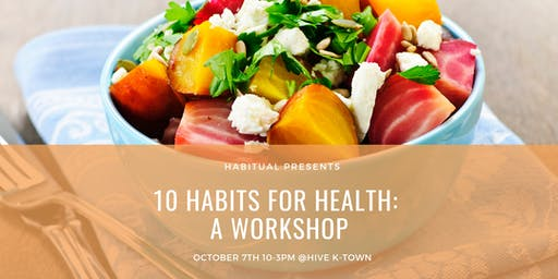 10 Habits for lasting health: A Workshop