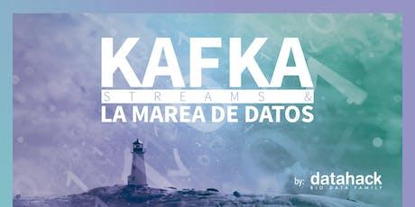 KAFKA STREAMS Y LA MAREA DE DATOS tickets