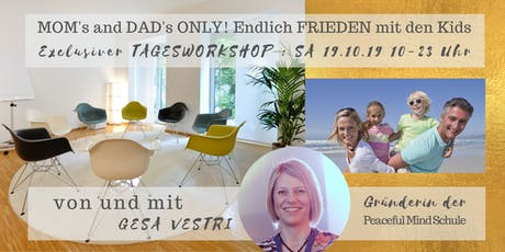 Tagesworkshop: MOM's and DAD's ONLY | ...endlich FRIEDEN mit den Kids! Tickets