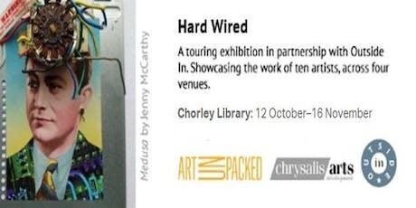 Hard Wired Exhibition (Chorley) tickets