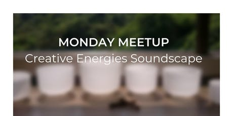 Monday Meetup: Creative Energies Soundscape  tickets
