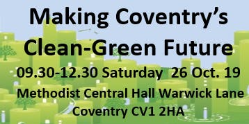 Making Coventry's Clean Green Future - Public Meeting All Welcome