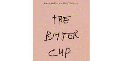 Book Launch: The Bitter Cup by Joanne Tatham & Tom O'Sullivan