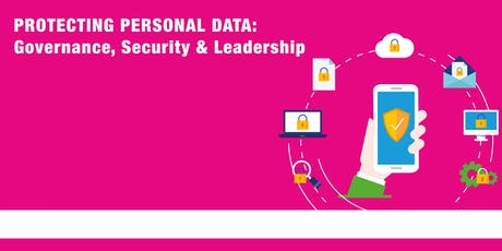 Protecting Personal Data: Governance, Security & Leadership Conference tickets