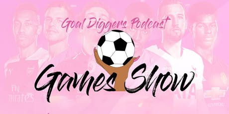 GOAL DIGGERS PODCAST PRESENTS IT'S FIRST ANNUAL GAMES NIGHT !!! tickets