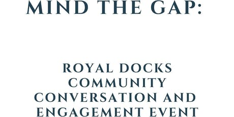 Mind the Gap: Royal Docks Community Conversation and Engagement Event tickets