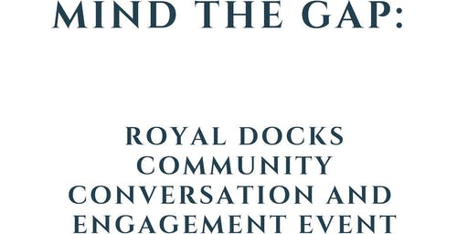 Mind the Gap: Royal Docks Community Conversation and Engagement Event