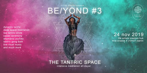 Be/YOND#3 The Tantric Space - through the ladder of cosmic bliss