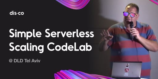 Simple Serverless Scaling CodeLab at DLD Tel Aviv