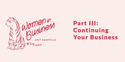 Women in Business Part III: Continuing Your Business
