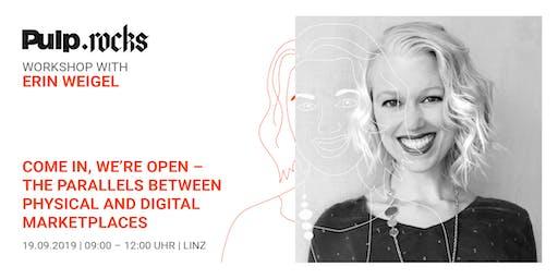 """""""Come in, we're open"""" mit Erin Weigel"""