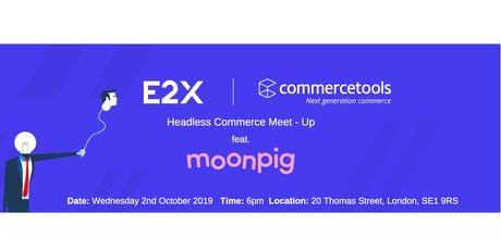 E2X Limited and commercetools:  Featuring moonpig tickets