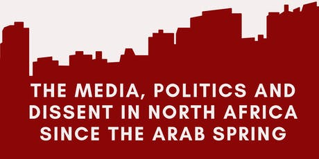 The media, politics and dissent in North Africa since the Arab Spring tickets