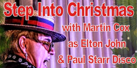 STEP INTO CHRISTMAS with Martin Cox as ELTON JOHN & Paul Starr Disco tickets