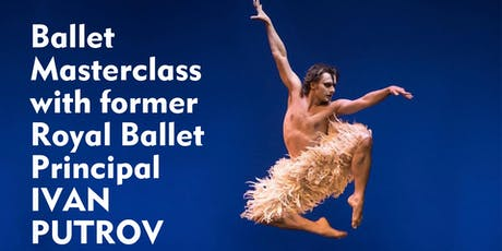 BALLET MASTERCLASS WITH FORMER ROYAL BALLET PRINCIPAL IVAN PUTROV tickets