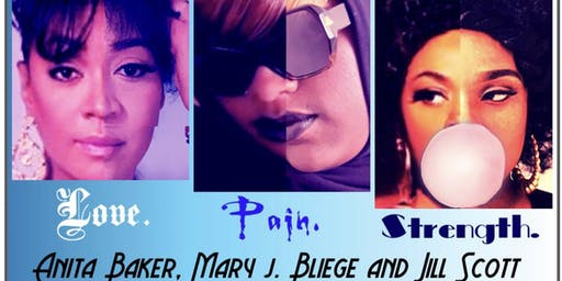 LOVE PAIN STRENGTH :Tribute to Anita Baker, Mary J. Blige and Jill Scott