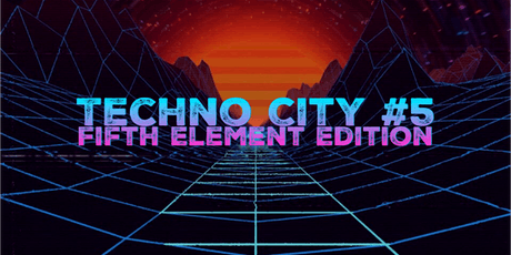 Techno City #5 - Fifth Element Edition tickets