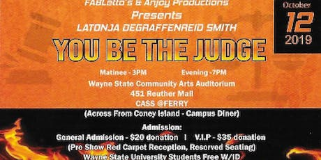 """You Be The Judge"" Featuring Latonja Degraffenreid-Smith a AnJoy & Fabletto's Production tickets"