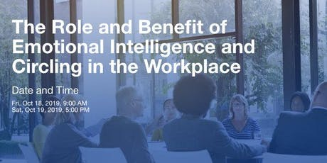 BENEFIT  OF  EMOTIONAL INTELLIGENCE AND CIRCLING IN THE WORKPLACE tickets