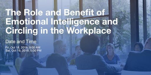 BENEFIT  OF  EMOTIONAL INTELLIGENCE AND CIRCLING IN THE WORKPLACE