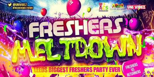 Freshers Meltdown - Leeds Biggest Freshers Party