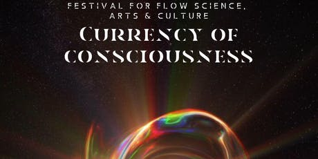 Currency of Consciousness: Festival for Flow Science, Arts & Culture tickets