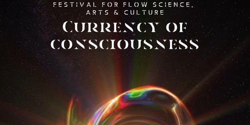 Currency of Consciousness: Festival for Flow Science, Arts & Culture