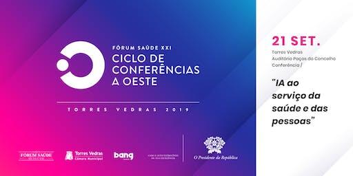 """FÓRUM SAÚDE XXI  - Ciclo de Conferências a Oeste - Torres Vedras 2019 - 2ª Conferência dia 21 de Setembro: """"IA ao serviço da saúde e das pessoas""""."""