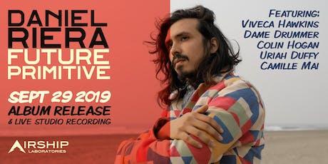 """Daniel Riera  """"Future Primitive"""" Album Release & Live Studio Recording tickets"""